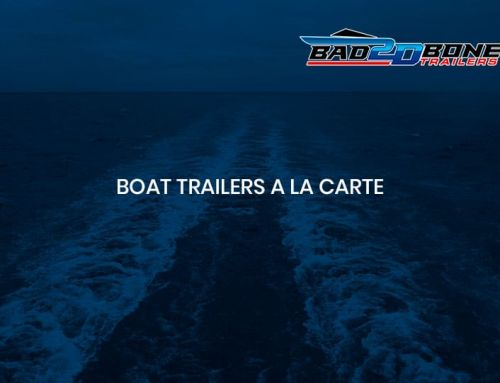 Boat trailers a la carte