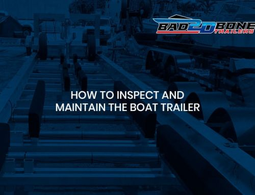 How to inspect and maintain the boat trailer